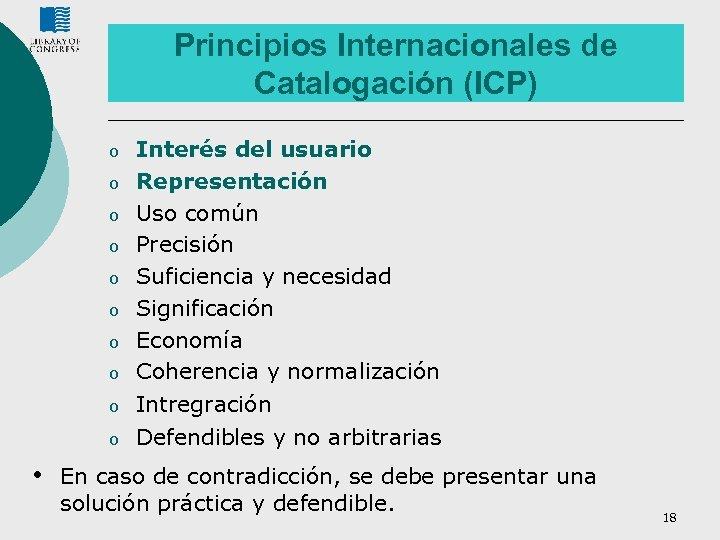 Principios Internacionales de Catalogación (ICP) o o o o o • Interés del usuario