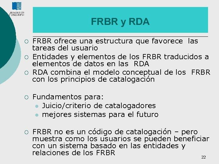 FRBR y RDA ¡ ¡ ¡ FRBR ofrece una estructura que favorece las tareas
