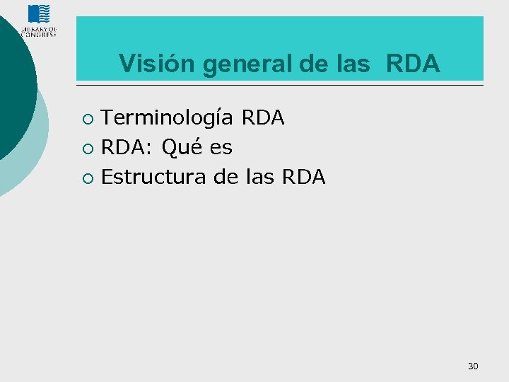 Visión general de las RDA Terminología RDA ¡ RDA: Qué es ¡ Estructura de