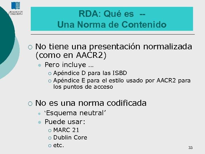RDA: Qué es -Una Norma de Contenido ¡ No tiene una presentación normalizada (como
