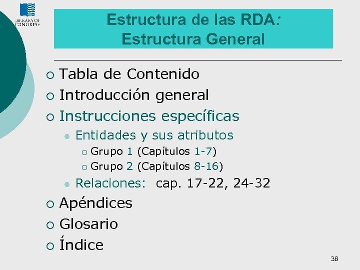 Estructura de las RDA: Estructura General Tabla de Contenido ¡ Introducción general ¡ Instrucciones