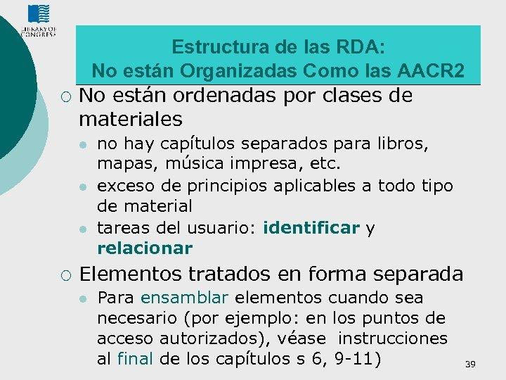 ¡ Estructura de las RDA: No están Organizadas Como las AACR 2 No están