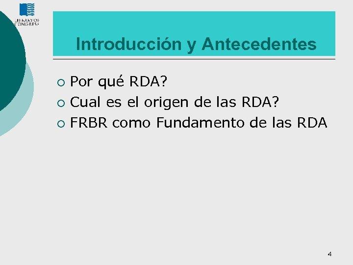 Introducción y Antecedentes Por qué RDA? ¡ Cual es el origen de las RDA?