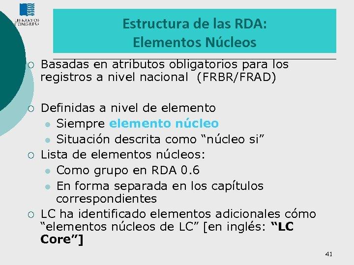 Estructura de las RDA: Elementos Núcleos ¡ Basadas en atributos obligatorios para los registros