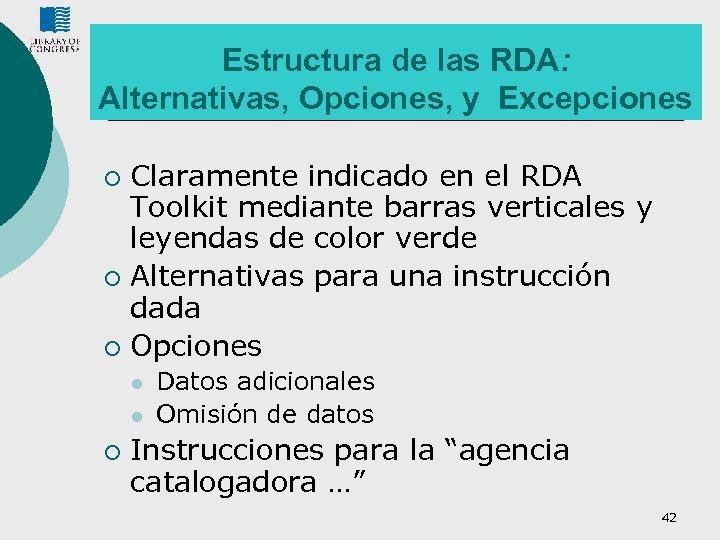 Estructura de las RDA: Alternativas, Opciones, y Excepciones Claramente indicado en el RDA Toolkit
