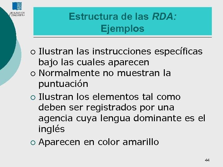 Estructura de las RDA: Ejemplos Ilustran las instrucciones específicas bajo las cuales aparecen ¡