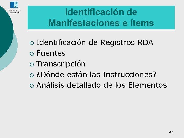 Identificación de Manifestaciones e ítems Identificación de Registros RDA ¡ Fuentes ¡ Transcripción ¡
