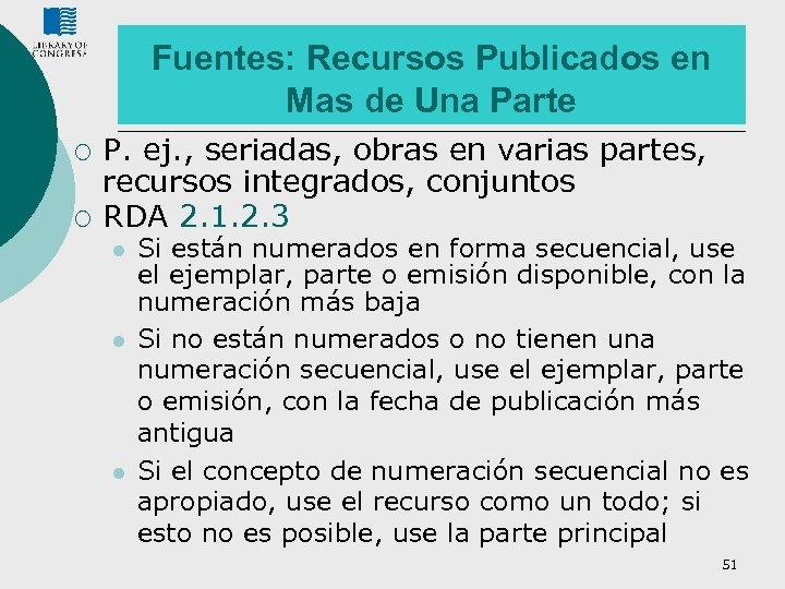 Fuentes: Recursos Publicados en Mas de Una Parte ¡ ¡ P. ej. , seriadas,