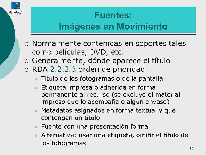 Fuentes: Imágenes en Movimiento ¡ ¡ ¡ Normalmente contenidas en soportes tales como películas,