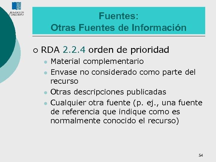 Fuentes: Otras Fuentes de Información ¡ RDA 2. 2. 4 orden de prioridad l