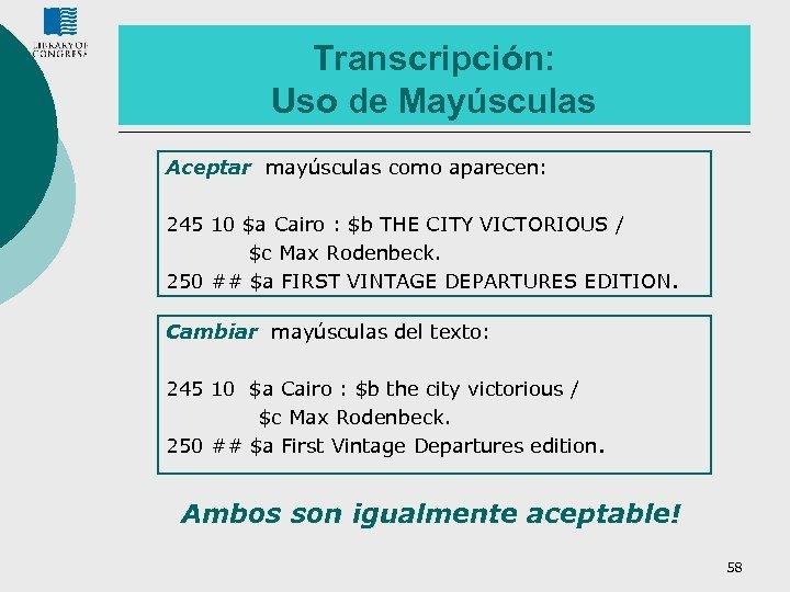Transcripción: Uso de Mayúsculas Aceptar mayúsculas como aparecen: 245 10 $a Cairo : $b