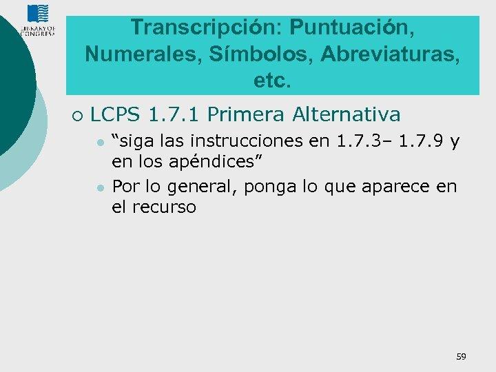 Transcripción: Puntuación, Numerales, Símbolos, Abreviaturas, etc. ¡ LCPS 1. 7. 1 Primera Alternativa l