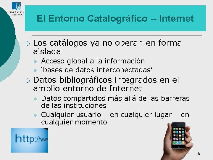 El Entorno Catalográfico -- Internet ¡ Los catálogos ya no operan en forma aislada