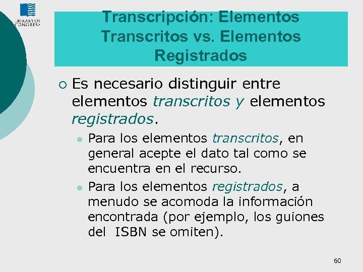 Transcripción: Elementos Transcritos vs. Elementos Registrados ¡ Es necesario distinguir entre elementos transcritos y