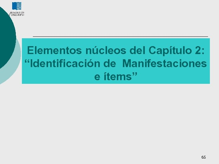 """Elementos núcleos del Capítulo 2: """"Identificación de Manifestaciones e ítems"""" 65"""