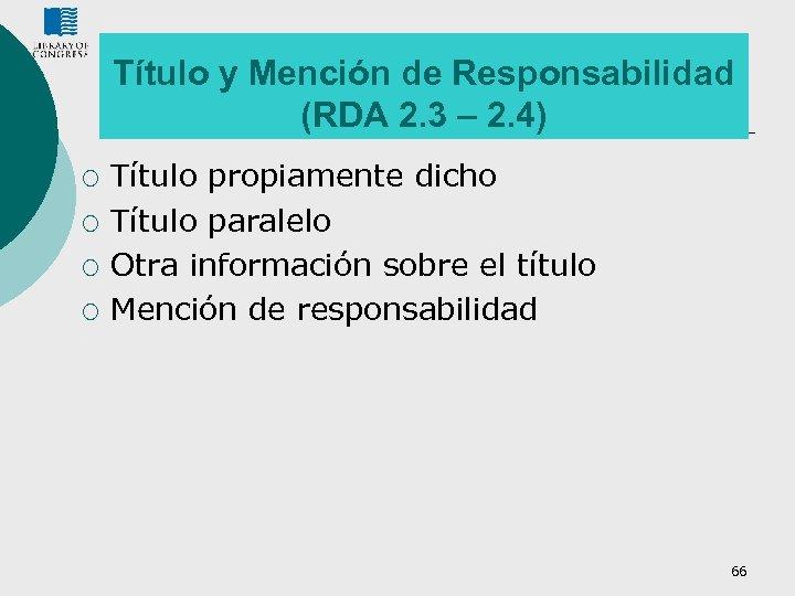 Título y Mención de Responsabilidad (RDA 2. 3 – 2. 4) ¡ ¡ Título