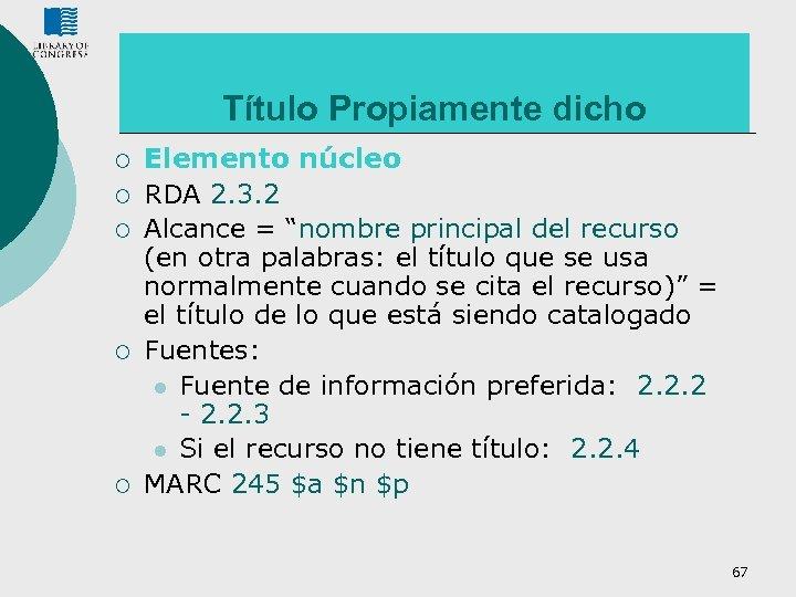 Título Propiamente dicho ¡ ¡ ¡ Elemento núcleo RDA 2. 3. 2 Alcance =