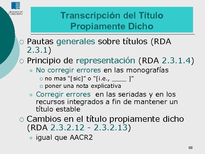 Transcripción del Título Propiamente Dicho ¡ ¡ Pautas generales sobre títulos (RDA 2. 3.