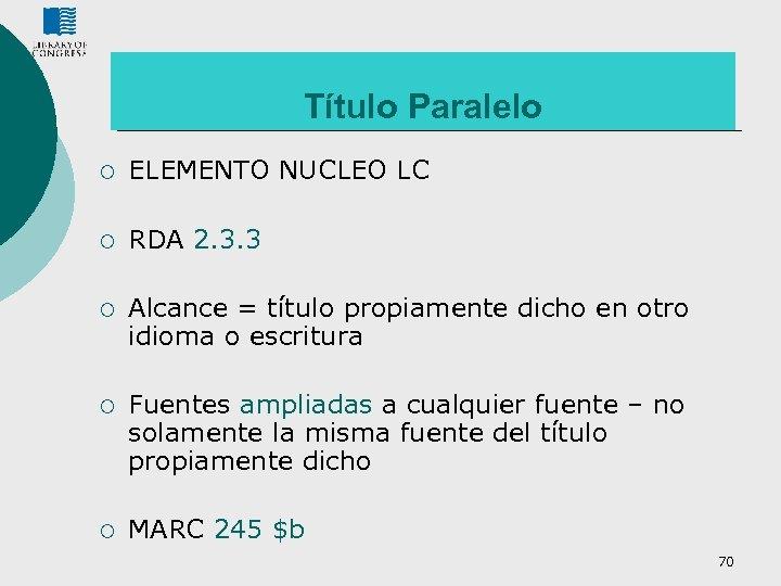 Título Paralelo ¡ ELEMENTO NUCLEO LC ¡ RDA 2. 3. 3 ¡ Alcance =