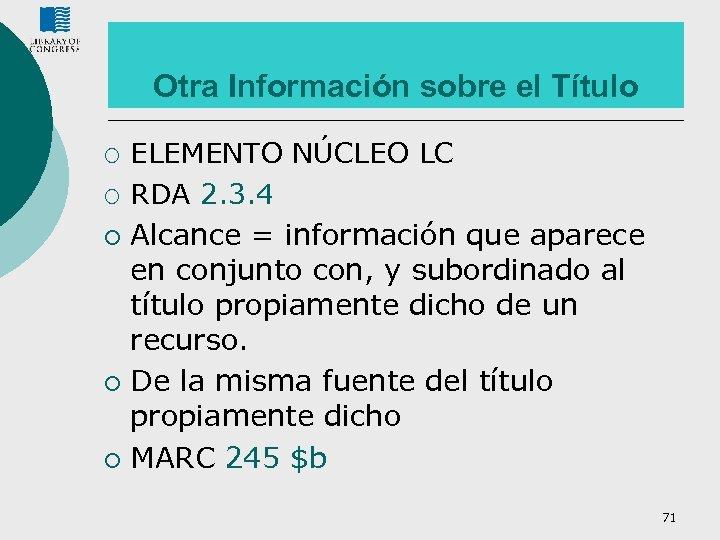 Otra Información sobre el Título ¡ ¡ ¡ ELEMENTO NÚCLEO LC RDA 2. 3.