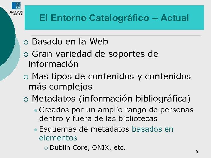 El Entorno Catalográfico -- Actual Basado en la Web ¡ Gran variedad de soportes