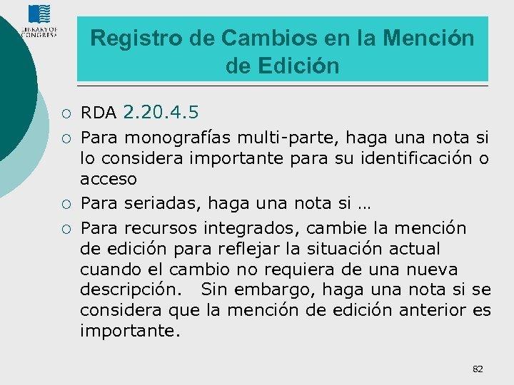 Registro de Cambios en la Mención de Edición ¡ ¡ RDA 2. 20. 4.