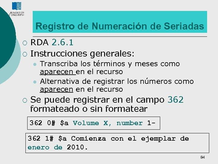 Registro de Numeración de Seriadas ¡ ¡ RDA 2. 6. 1 Instrucciones generales: l