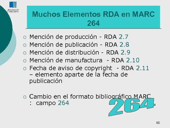 Muchos Elementos RDA en MARC 264 ¡ ¡ ¡ Mención de producción - RDA