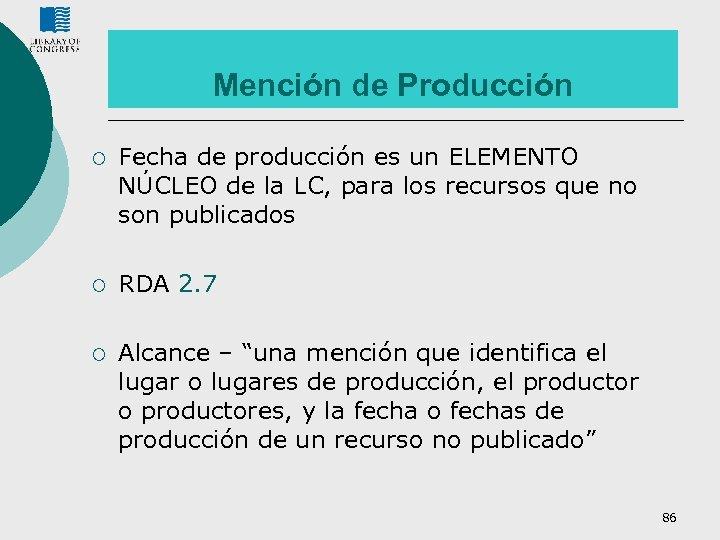Mención de Producción ¡ Fecha de producción es un ELEMENTO NÚCLEO de la LC,