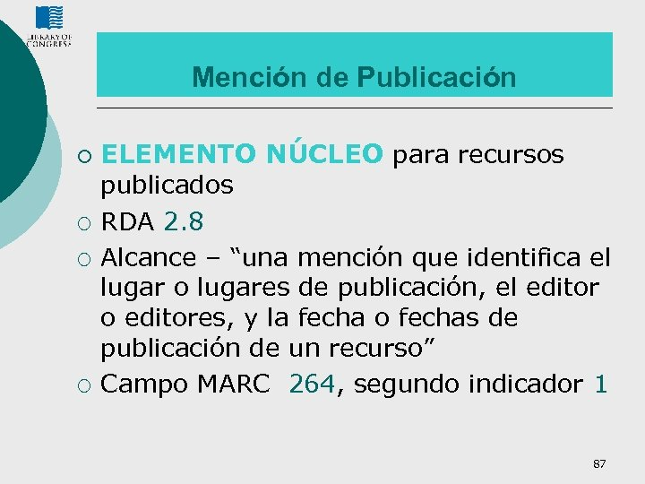 Mención de Publicación ¡ ¡ ELEMENTO NÚCLEO para recursos publicados RDA 2. 8 Alcance