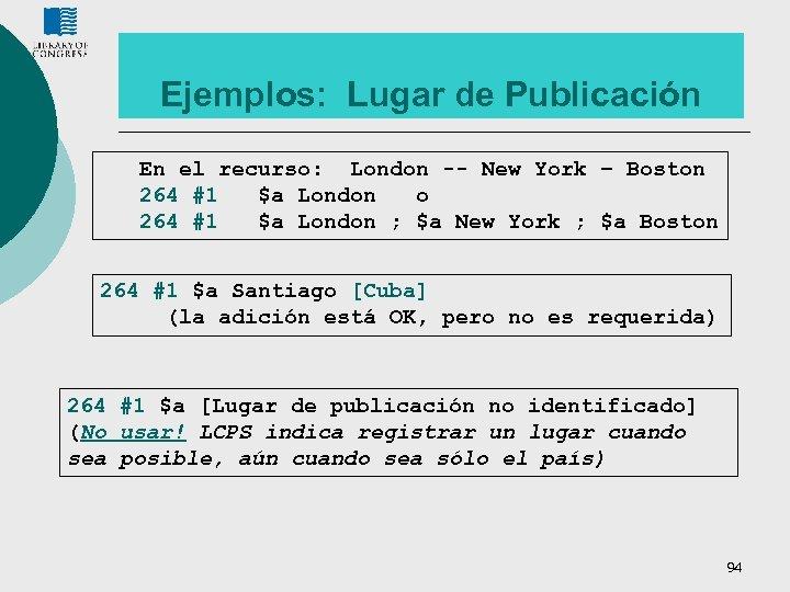 Ejemplos: Lugar de Publicación En el recurso: London -- New York – Boston 264