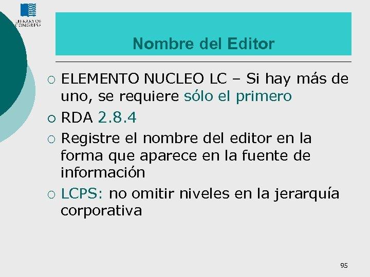 Nombre del Editor ¡ ¡ ELEMENTO NUCLEO LC – Si hay más de uno,