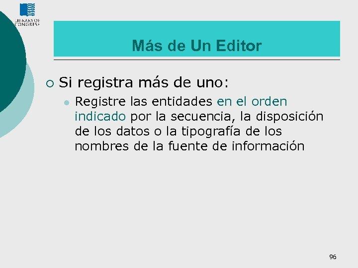 Más de Un Editor ¡ Si registra más de uno: l Registre las entidades