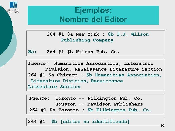 Ejemplos: Nombre del Editor 264 #1 $a New York : $b J. J. Wilson