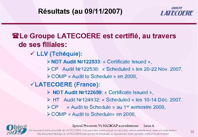 Résultats (au 09/11/2007) (Le Groupe LATECOERE est certifié, au travers de ses filiales: ü