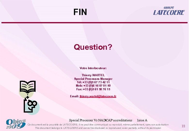 FIN Question? Votre Interlocuteur: Thierry WARTEL Special Processes Manager Tél: +33 (0)5 67 73