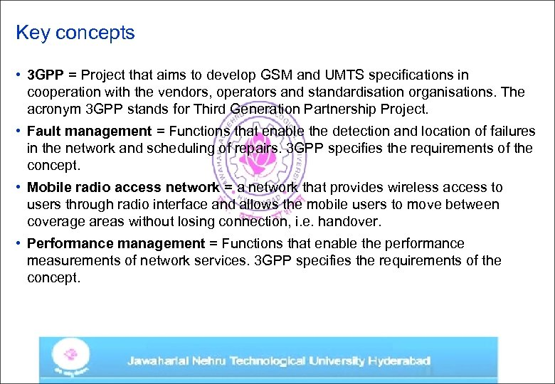 Key concepts • 3 GPP = Project that aims to develop GSM and UMTS