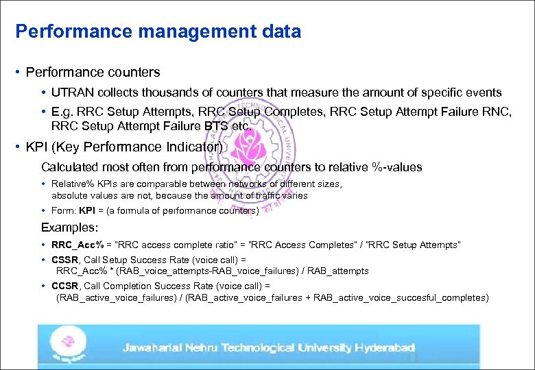 Performance management data • Performance counters • UTRAN collects thousands of counters that measure