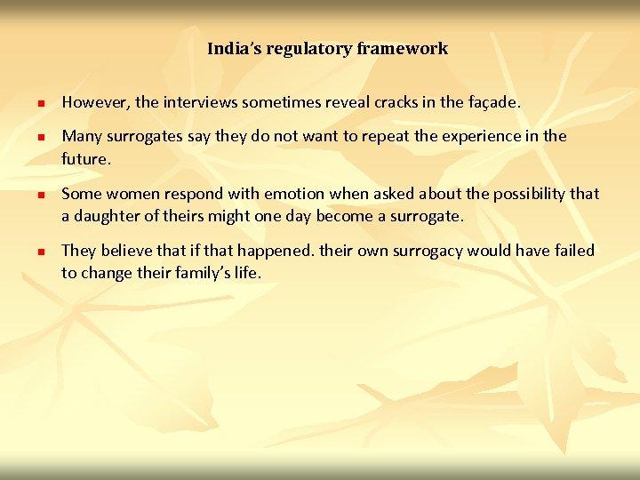 India's regulatory framework n n However, the interviews sometimes reveal cracks in the façade.