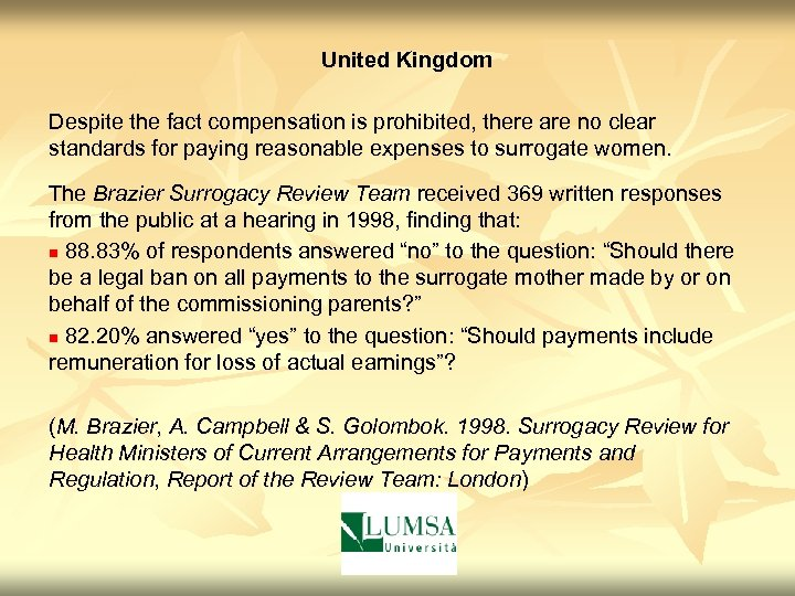 United Kingdom Despite the fact compensation is prohibited, there are no clear standards for