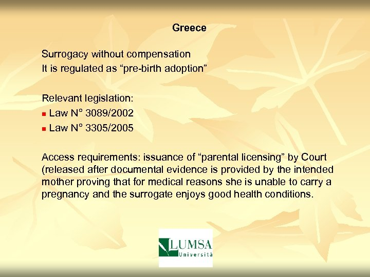 """Greece Surrogacy without compensation It is regulated as """"pre-birth adoption"""" Relevant legislation: n Law"""