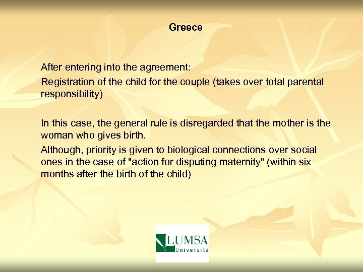Greece After entering into the agreement: Registration of the child for the couple (takes