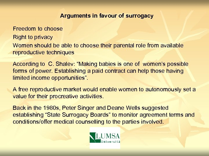 Arguments in favour of surrogacy Freedom to choose Right to privacy Women should be