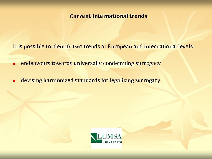 Current International trends It is possible to identify two trends at European and international