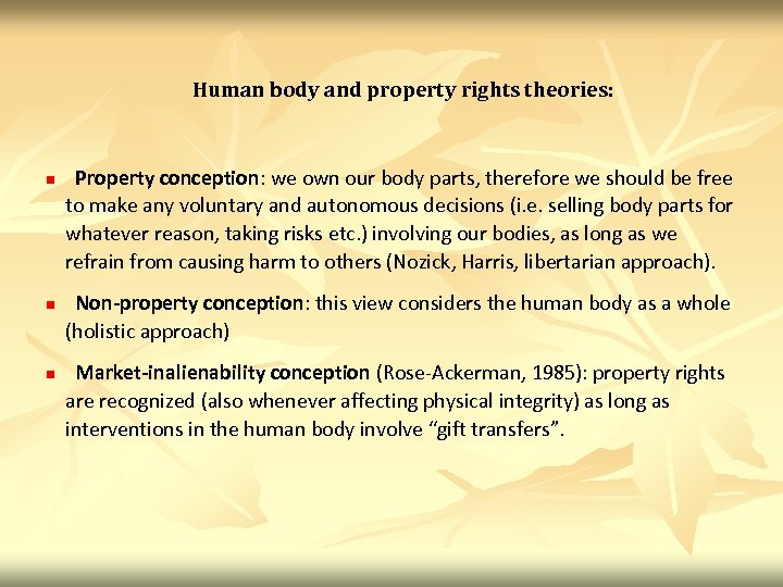 Human body and property rights theories: n n n Property conception: we own our