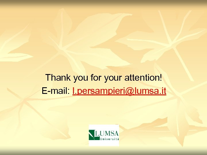 Thank you for your attention! E-mail: l. persampieri@lumsa. it