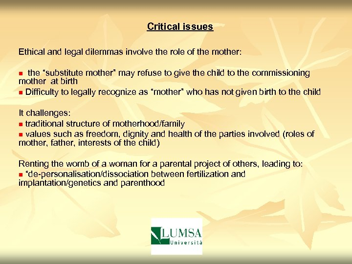 Critical issues Ethical and legal dilemmas involve the role of the mother: n the