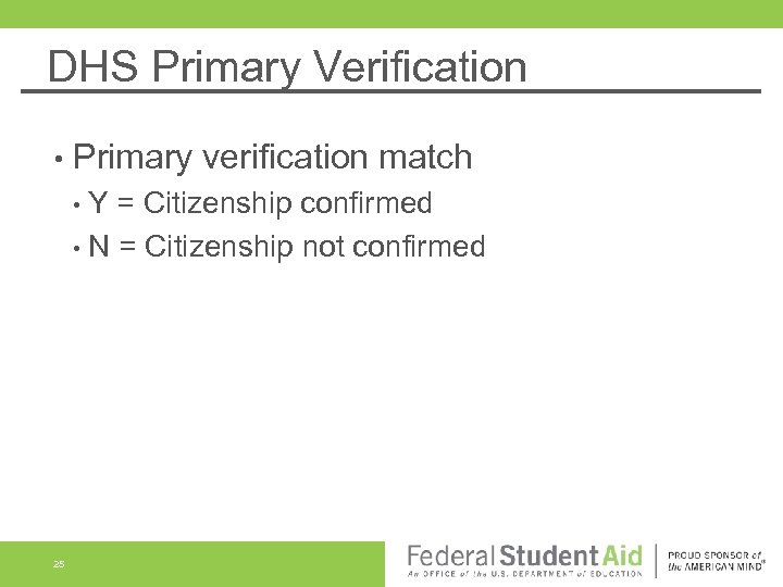 DHS Primary Verification • Primary verification match • Y = Citizenship confirmed • N