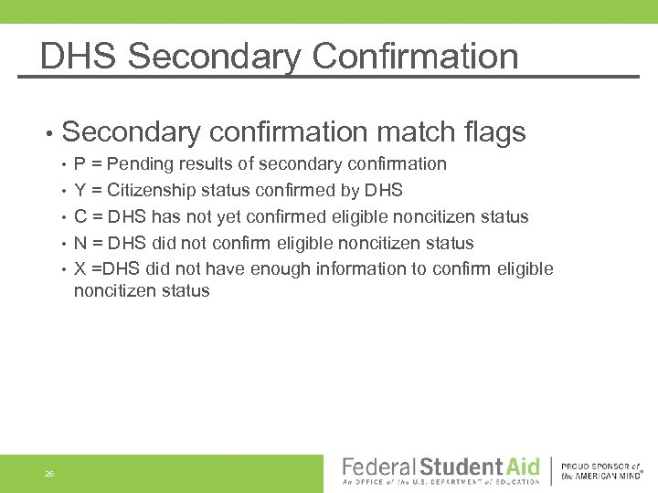 DHS Secondary Confirmation • Secondary confirmation match flags • • • 26 P =