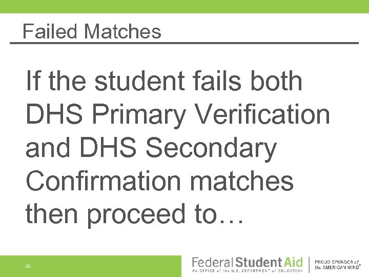 Failed Matches If the student fails both DHS Primary Verification and DHS Secondary Confirmation